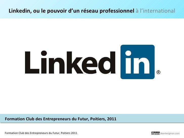 Linkedin, ou le pouvoir d'un réseau professionnel à l'internationalFormation Club des Entrepreneurs du Futur, Poitiers, 20...
