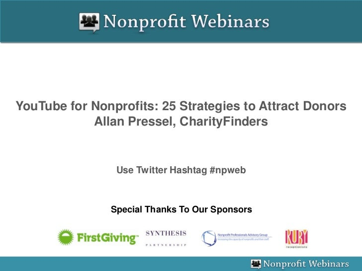 YouTube for Nonprofits: 25 Strategies to Attract Donors             Allan Pressel, CharityFinders                   Use Tw...