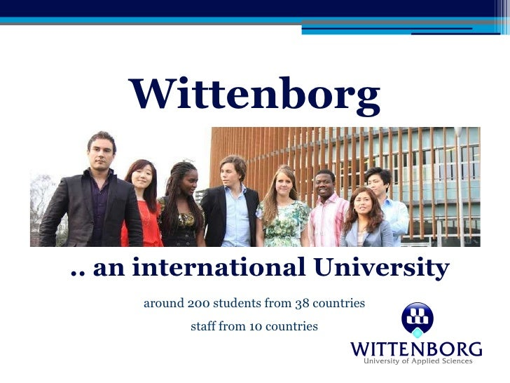 Wittenborg .. an international University around 200 students from 38 countries staff from 10 countries