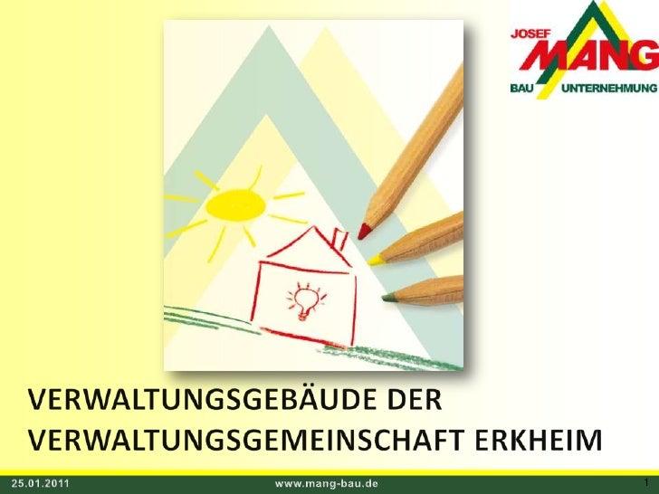 VERWALTUNGSGEBÄUDE DER VERWALTUNGSGEMEINSCHAFT ERKHEIM<br />25.01.2011<br />www.mang-bau.de<br />1<br />