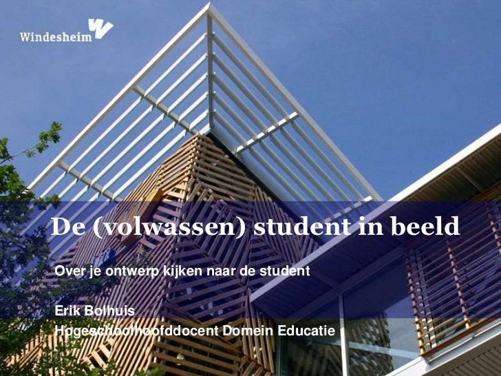 De (volwassen) student in beeldOver je ontwerp kijken naar de studentErik BolhuisHogeschoolhoofddocent Domein Educatie