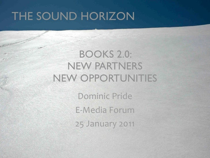 THE SOUND HORIZON         BOOKS 2.0:       NEW PARTNERS     NEW OPPORTUNITIES         Dominic