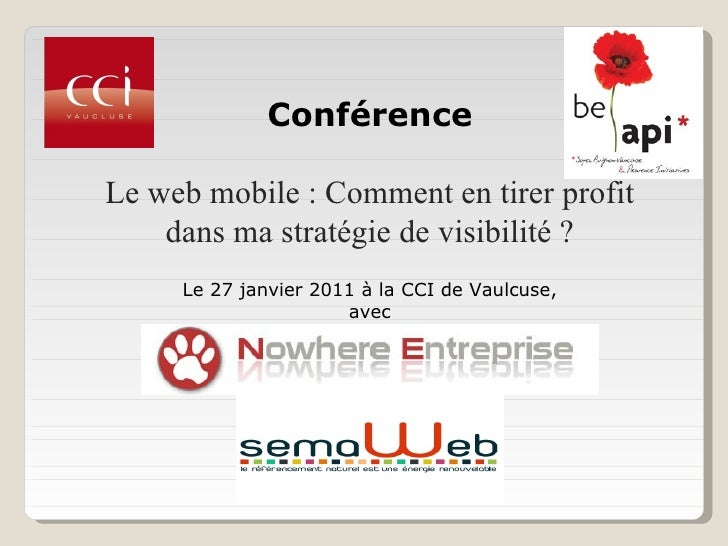 <ul>Conférence </ul><ul>Le web mobile : Comment en tirer profit dans ma stratégie de visibilité ? </ul><ul>Le 27 janvier 2...