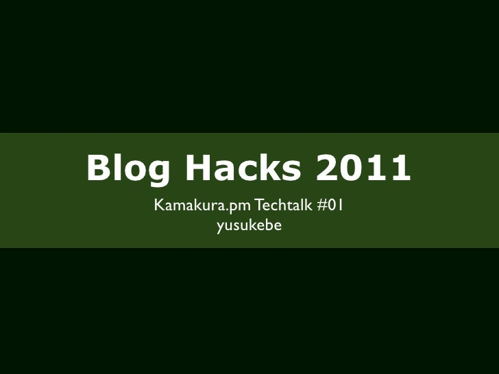 Blog Hacks 2011   Kamakura.pm Techtalk #01          yusukebe