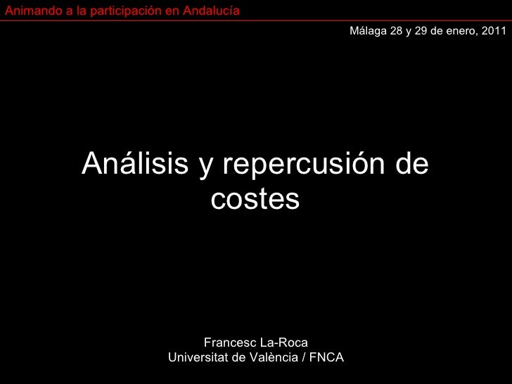 Análisis y repercusión de costes Francesc La-Roca Universitat de València / FNCA Animando a la participación en Andalucía ...
