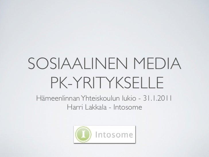 SOSIAALINEN MEDIA  PK-YRITYKSELLEHämeenlinnan Yhteiskoulun lukio - 31.1.2011        Harri Lakkala - Intosome
