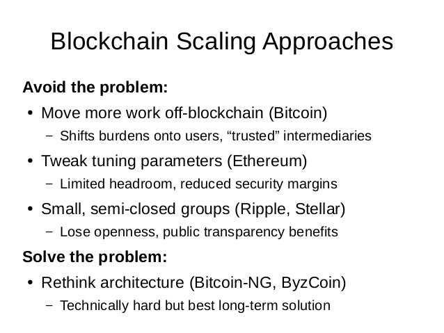 """Blockchain Scaling Approaches Avoid the problem: ● Move more work off-blockchain (Bitcoin) – Shifts burdens onto users, """"t..."""