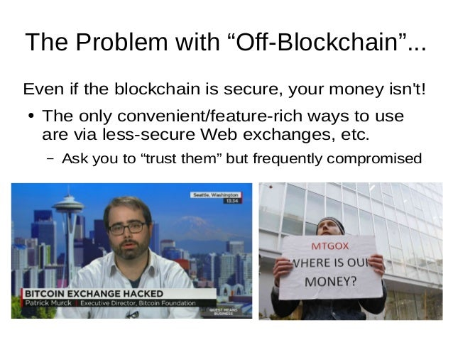 """The Problem with """"Off-Blockchain""""... Even if the blockchain is secure, your money isn't! ● The only convenient/feature-ric..."""