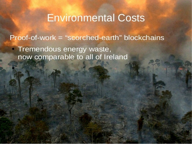 """Environmental Costs Proof-of-work = """"scorched-earth"""" blockchains ● Tremendous energy waste, now comparable to all of Irela..."""