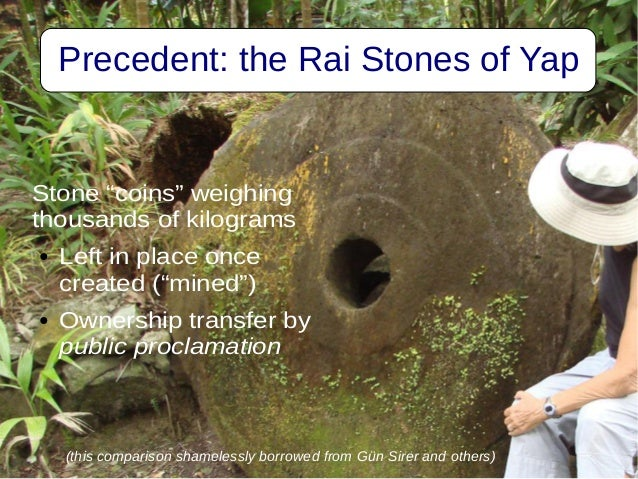 """Precedent: the Rai Stones of Yap Stone """"coins"""" weighing thousands of kilograms ● Left in place once created (""""mined"""") ● Ow..."""