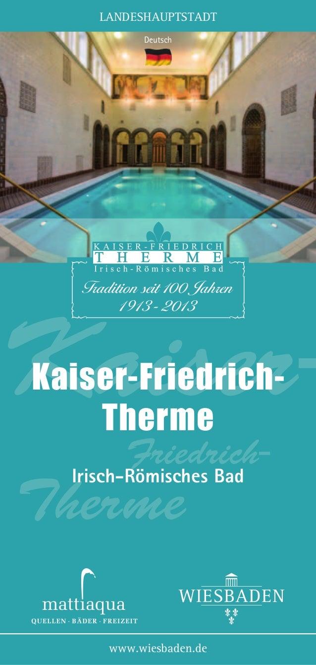 LANDESHAUPTSTADT Deutsch  KaiserKaiser-FriedrichTherme  Friedrich-  Irisch-Römisches Bad  Therme  www.wiesbaden.de