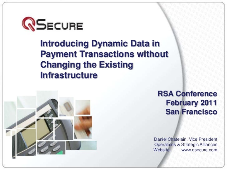 Introducing Dynamic Data in Payment Transactions without Changing the Existing Infrastructure<br />RSA Conference<br />Feb...