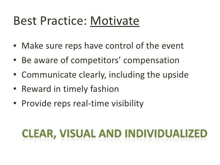 Best Practice:  Motivate <ul><li>Make sure reps have control of the event </li></ul><ul><li>Be aware of competitors' compe...