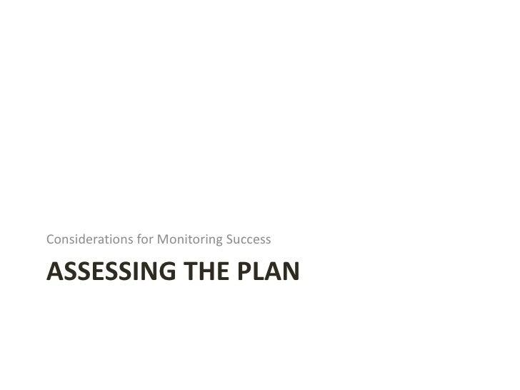 ASSESSING THE PLAN <ul><li>Considerations for Monitoring Success </li></ul>