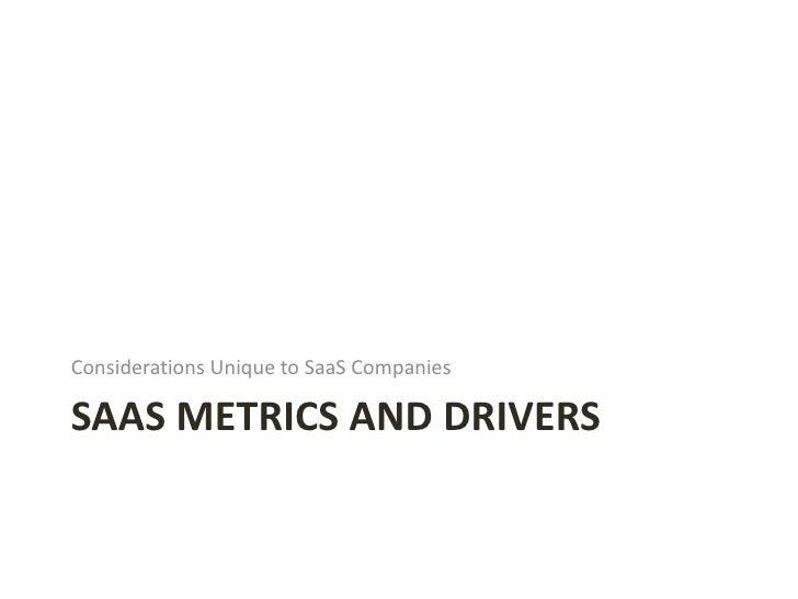 SAAS METRICS AND DRIVERS <ul><li>Considerations Unique to SaaS Companies </li></ul>