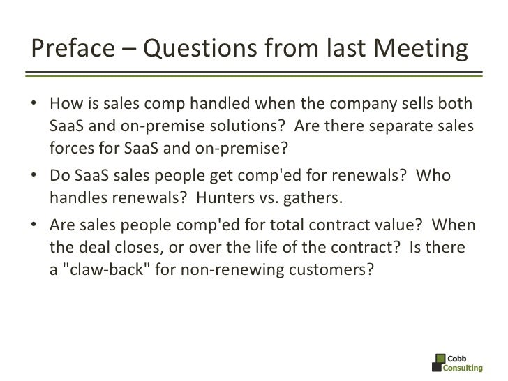 Preface – Questions from last Meeting <ul><li>How is sales comp handled when the company sells both SaaS and on-premise so...