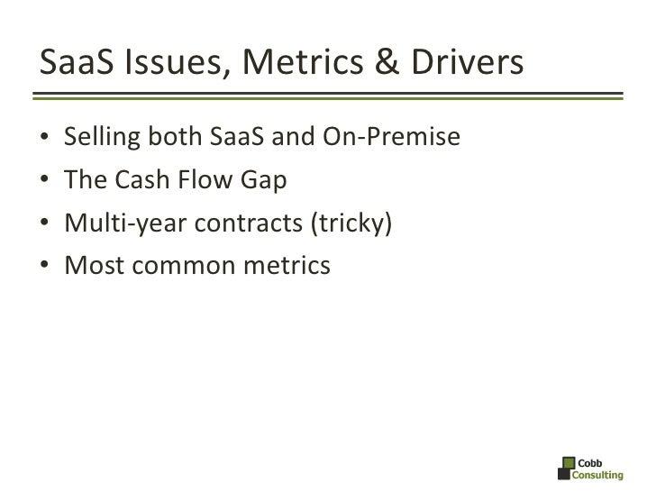 SaaS Issues, Metrics & Drivers <ul><li>Selling both SaaS and On-Premise </li></ul><ul><li>The Cash Flow Gap </li></ul><ul>...