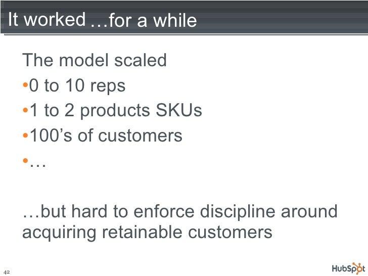 It worked <ul><li>The model scaled </li></ul><ul><li>0 to 10 reps </li></ul><ul><li>1 to 2 products SKUs </li></ul><ul><li...