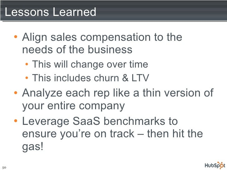 Lessons Learned <ul><li>Align sales compensation to the needs of the business </li></ul><ul><ul><li>This will change over ...
