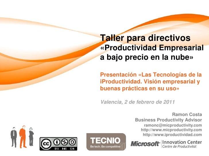 Taller para directivos«Productividad Empresariala bajo precio en la nube»Presentación «Las Tecnologías de laiProductividad...