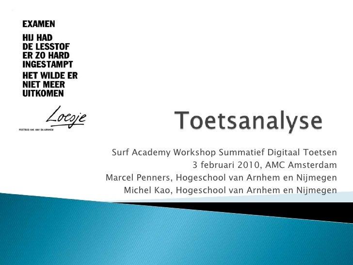 Toetsanalyse<br />Surf Academy Workshop Summatief Digitaal Toetsen<br />3 februari 2010, AMC Amsterdam<br />Marcel Penners...