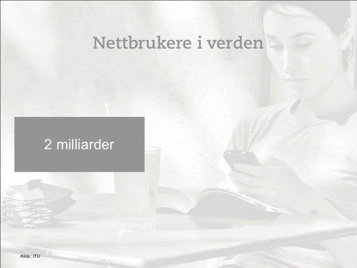 Nettbrukere i verden             2 milliarderKilde: ITU