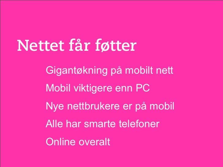 Nettet får føtter    Gigantøkning på mobilt nett    Mobil viktigere enn PC    Nye nettbrukere er på mobil    Alle har smar...