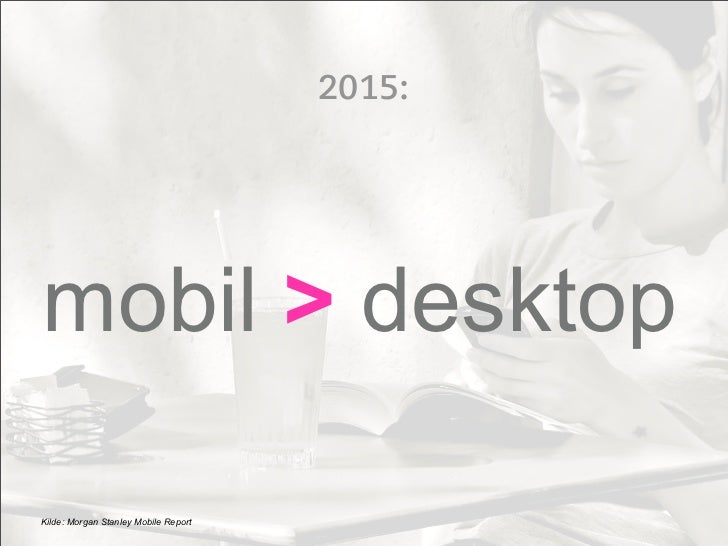 2015:mobil > desktopKilde: Morgan Stanley Mobile Report