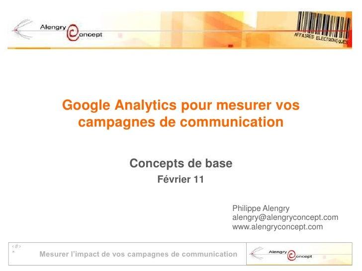 Google Analytics pour mesurer vos compagnes de communication<br />Concepts de base<br />Février 11<br />Philippe Alengry<b...