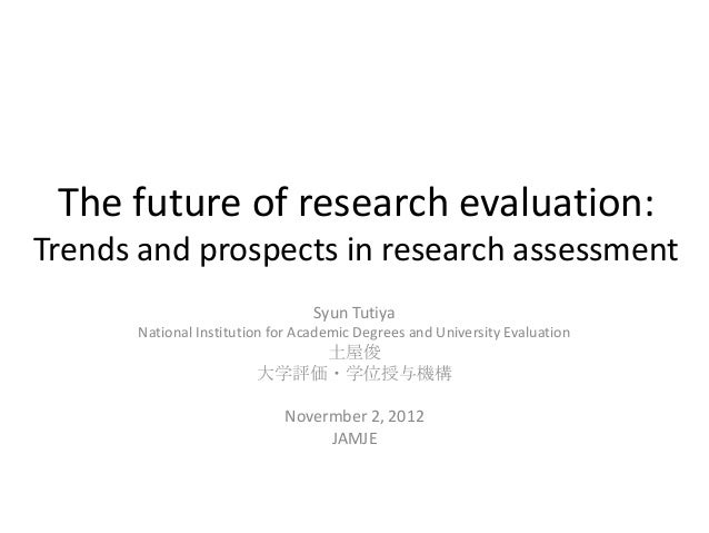 The future of research evaluation:Trends and prospects in research assessment                                 Syun Tutiya ...