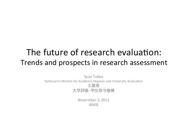 The future of research evalua/on: Trends and prospects in research assessment                        ...