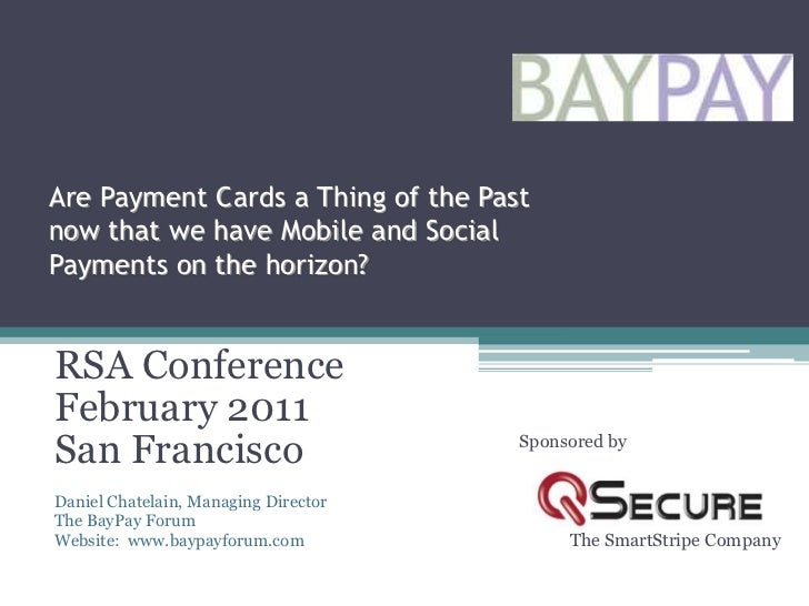 Are Payment Cards a Thing of the Past now that we have Mobile and Social Payments on the horizon?<br />RSA Conference<br /...
