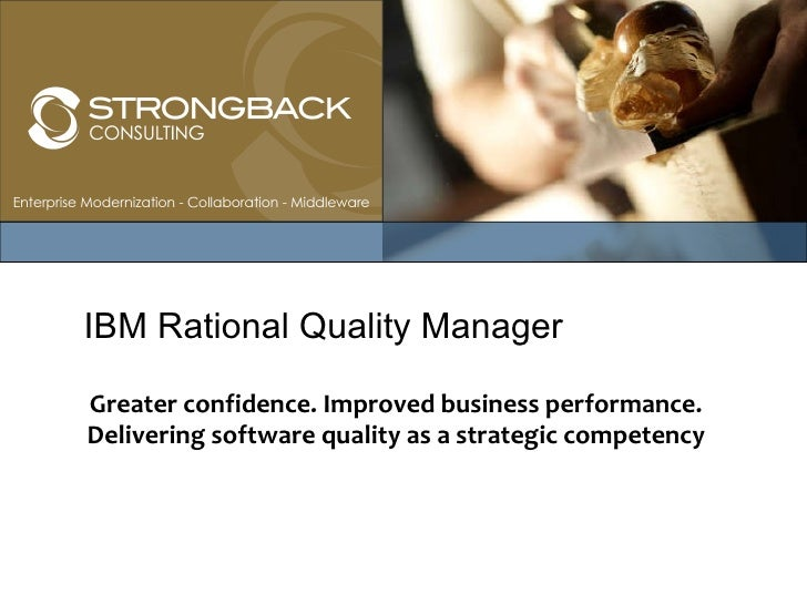 Greater confidence. Improved business performance. Delivering software quality as a strategic competency IBM Rational Qual...