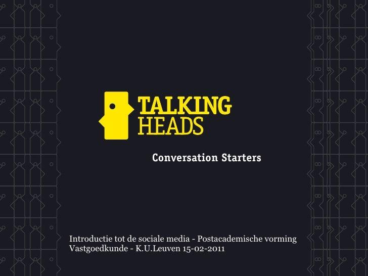 Conversation StartersIntroductie tot de sociale media - Postacademische vormingVastgoedkunde - K.U.Leuven 15-02-2011