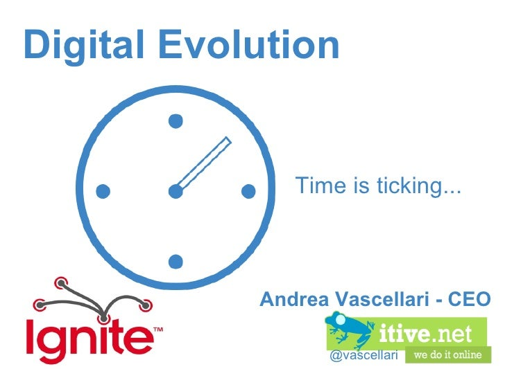 @vascellari Digital Evolution Time is ticking... Andrea Vascellari - CEO