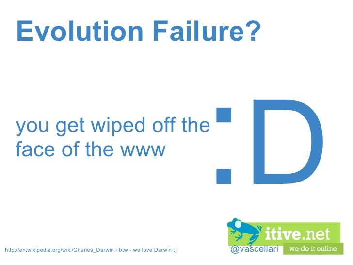 @vascellari Evolution Failure? you get wiped off the face of the www : D http://en.wikipedia.org/wiki/Charles_Darwin -btw...