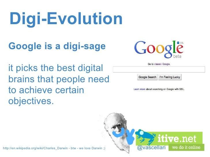 @vascellari Digi-Evolution Google is adigi-sage it picks the best digital brains that people need to achieve certain obj...