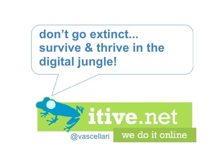 @vascellari don't go extinct... survive & thrive in the digital jungle!