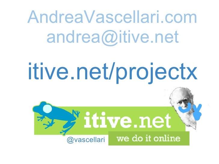 @vascellari AndreaVascellari.com [email_address]   itive.net/projectx
