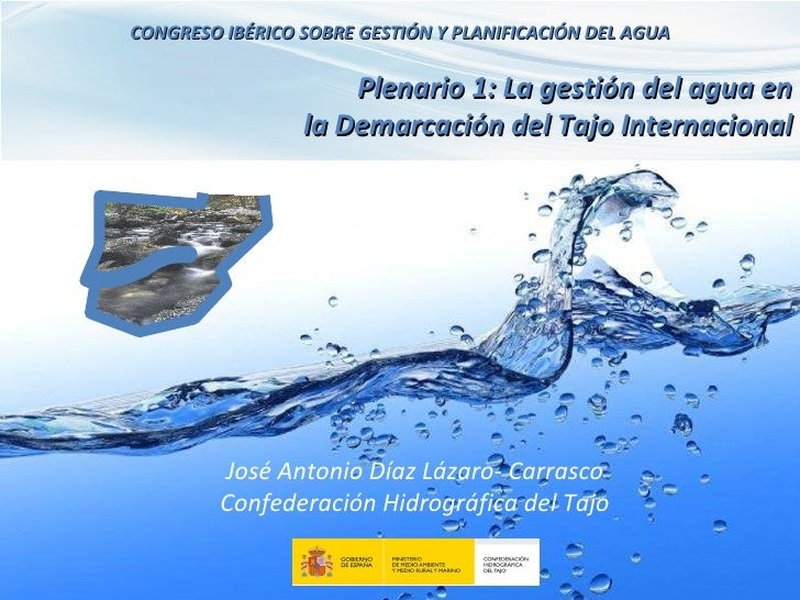 CONGRESO IBÉRICO SOBRE GESTIÓN Y PLANIFICACIÓN DEL AGUA Plenario 1: La gestión del agua en la Demarcación del Tajo Interna...