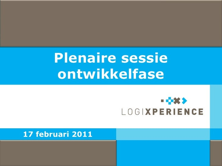 Plenaire sessie                       ontwikkelfase              17 februari 2011© 2011 LogiXperience                     1