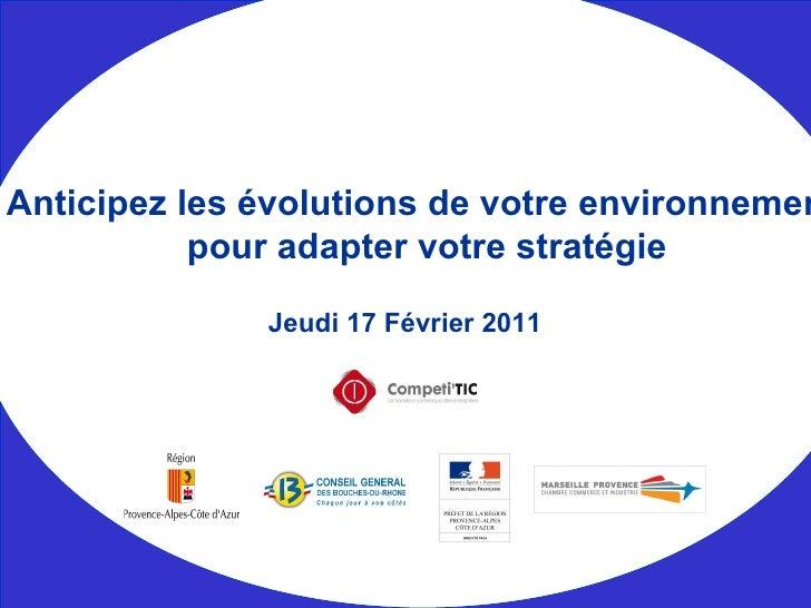Jeudi 17 Février 2011 Anticipez les évolutions de votre environnement  pour adapter votre stratégie