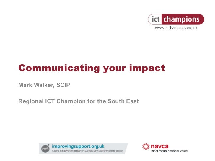 Communicating your impact Mark Walker, SCIP Regional ICT Champion for the South East