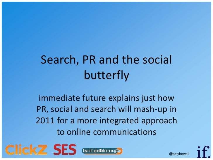 Search, PR and the social         butterfly immediate future explains just howPR, social and search will mash-up in2011 fo...
