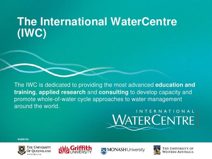 The International WaterCentre (IWC)The IWC is dedicated to providing the most advanced education andtraining, applied rese...