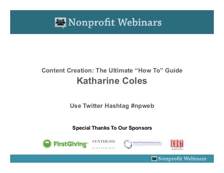 """Content Creation: The Ultimate """"How To"""" Guide           Katharine Coles         Use Twitter Hashtag #npweb         Special..."""