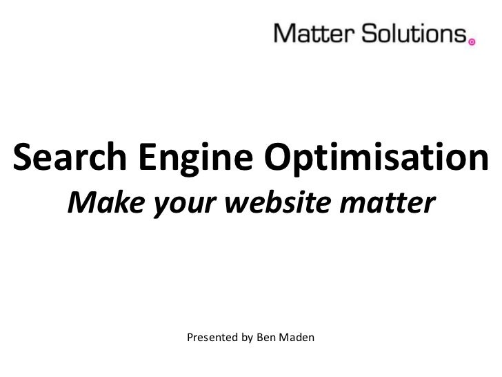 Search Engine OptimisationMake your website matter<br />Presented by Ben Maden<br />