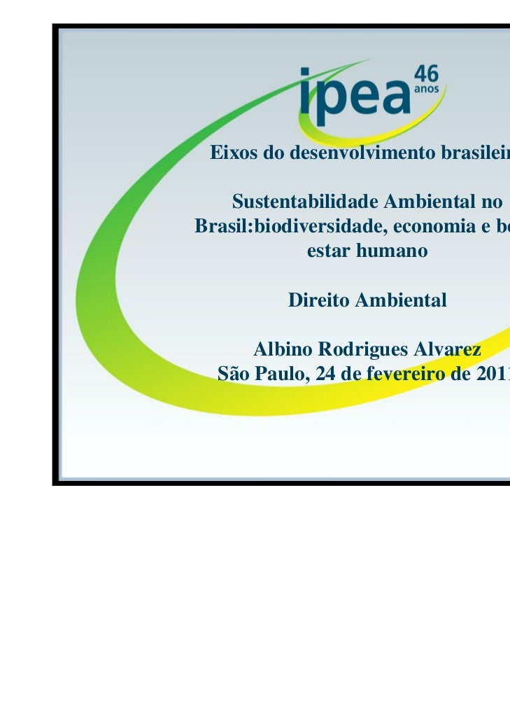 Eixos do desenvolvimento brasileiro    Sustentabilidade Ambiental noBrasil:biodiversidade, economia e bem-             est...