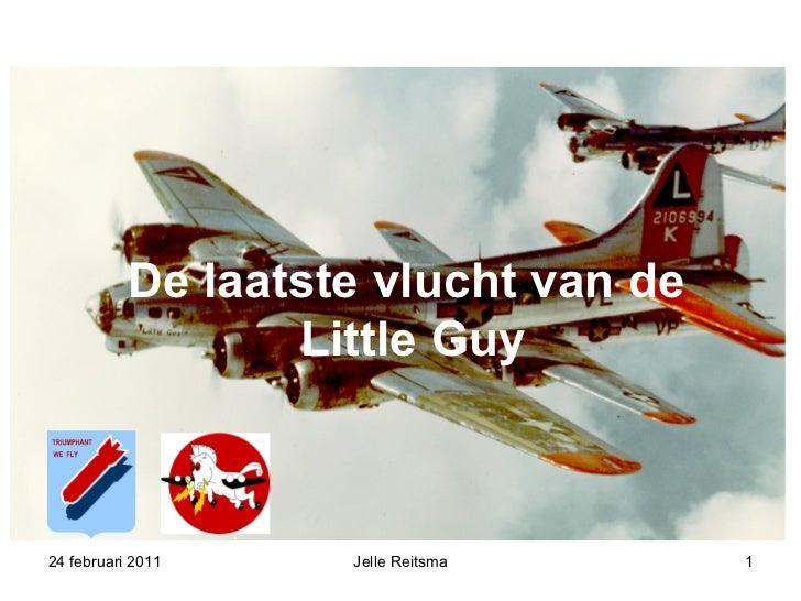 24 februari 2011 Jelle Reitsma De laatste vlucht van de  Little Guy De laatste vlucht van de  Little Guy