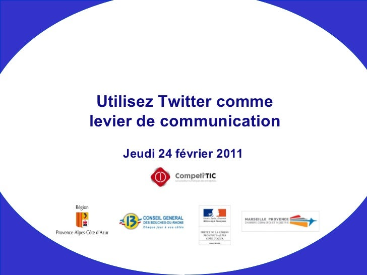 Jeudi 24 février 2011 Utilisez Twitter comme levier de communication